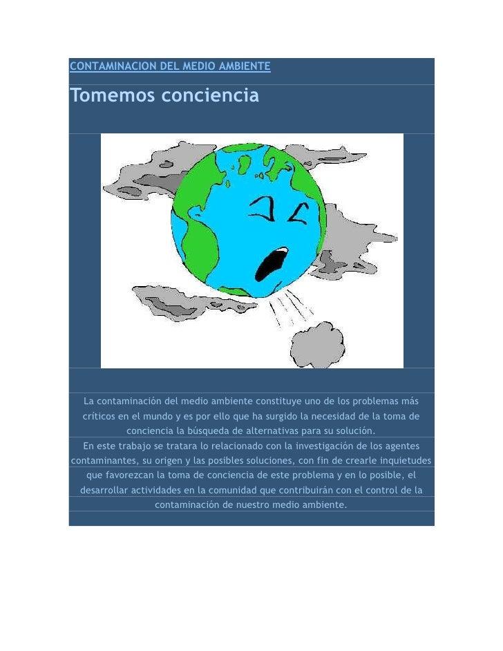 CONTAMINACION DEL MEDIO AMBIENTE <br />Tomemos conciencia<br />La contaminación del medio ambiente constituye uno de los p...