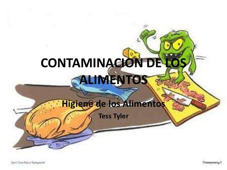 CONTAMINACION DE LOS     ALIMENTOS  Higiene de los Alimentos          Tess Tyler