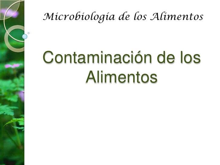 Microbiología de los Alimentos<br />Contaminación de los Alimentos <br />