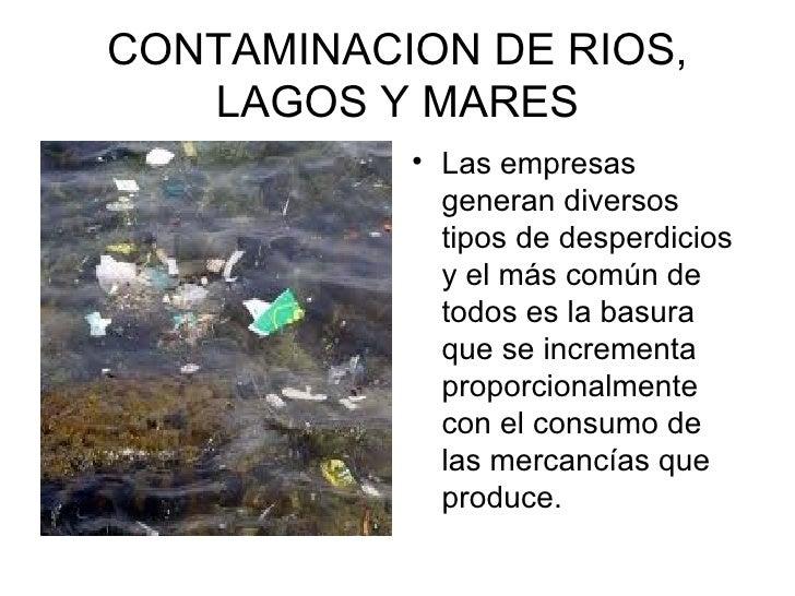 CONTAMINACION DE RIOS, LAGOS Y MARES Las empresas generan diversos ...