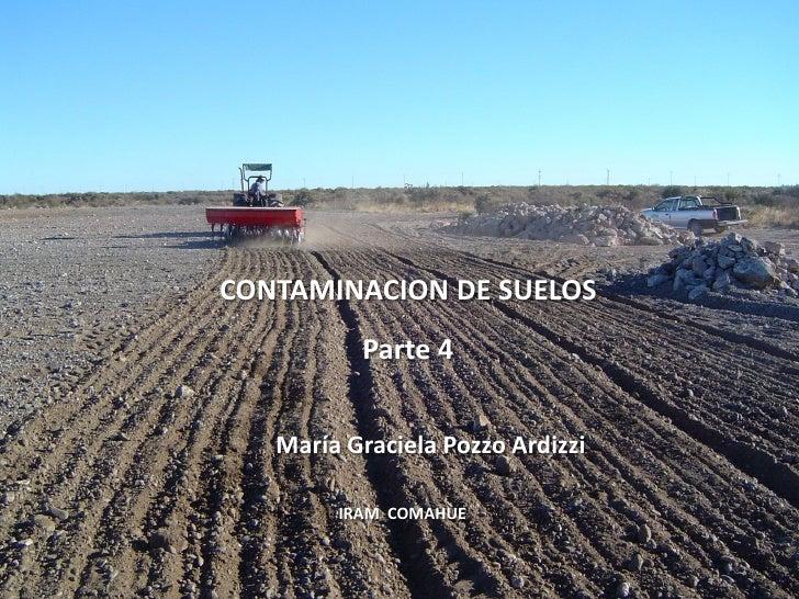 CONTAMINACION DE SUELOS           Parte 4      María Graciela Pozzo Ardizzi          IRAM COMAHUE
