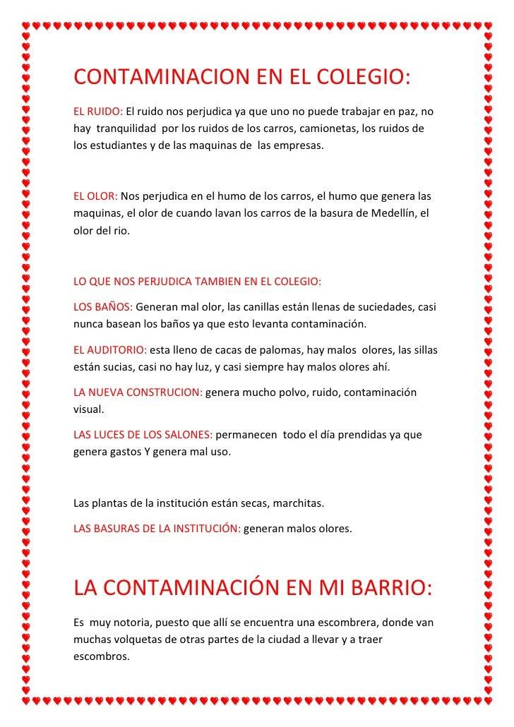 CONTAMINACION EN EL COLEGIO:EL RUIDO: El ruido nos perjudica ya que uno no puede trabajar en paz, nohay tranquilidad por l...