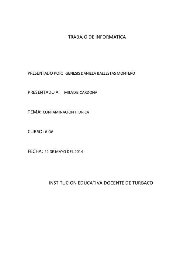 TRABAJO DE INFORMATICA PRESENTADO POR: GENESIS DANIELA BALLESTAS MONTERO PRESENTADO A: MILADIS CARDONA TEMA: CONTAMINACION...