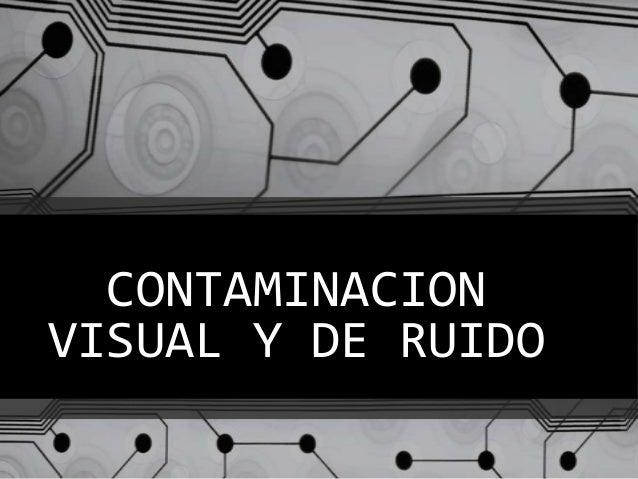 Contaminacion visual y de ruido
