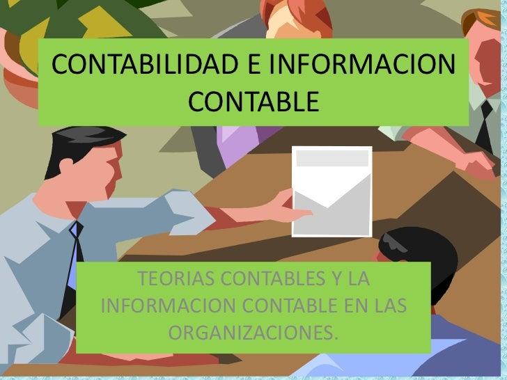 CONTABILIDAD E INFORMACION         CONTABLE      TEORIAS CONTABLES Y LA   INFORMACION CONTABLE EN LAS         ORGANIZACION...