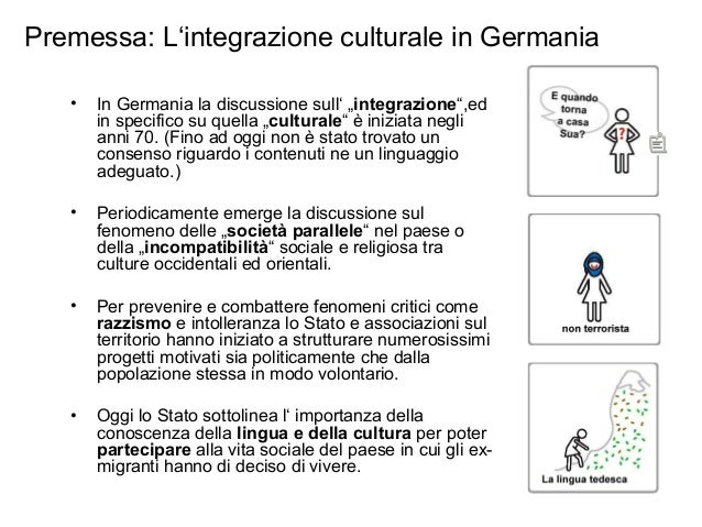 "Premessa: L'integrazione culturale in Germania • In Germania la discussione sull' ""integrazione"",ed in specifico su quella..."