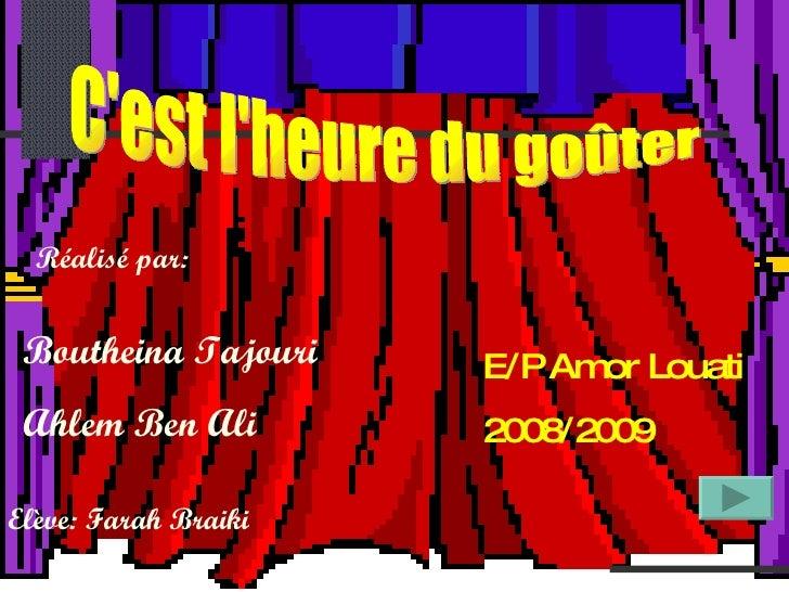 C'est l'heure du goûter Boutheina Tajouri Ahlem Ben Ali Elève: Farah Braiki Réalisé par: E/P Amor Louati 2008/2009