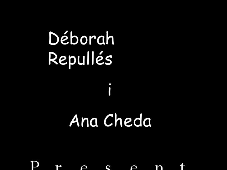 Déborah Repullés i Ana Cheda Presenten . . .