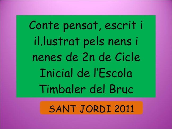 Conte pensat, escrit i il.lustrat pels nens i nenes de 2n de Cicle Inicial de l'Escola Timbaler del Bruc SANT JORDI 2011