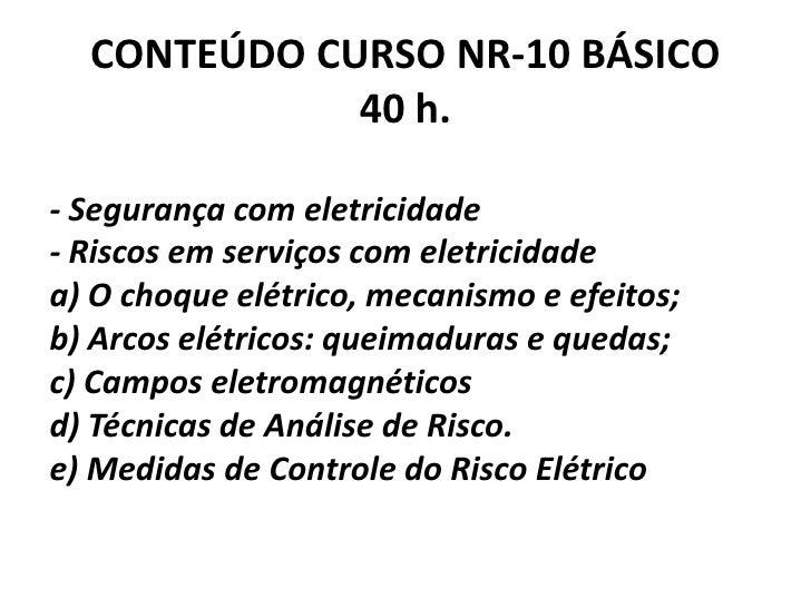 CONTEÚDO CURSO NR-10 BÁSICO 40 h.<br />- Segurança com eletricidade- Riscos em serviços com eletricidade a) O choque elétr...