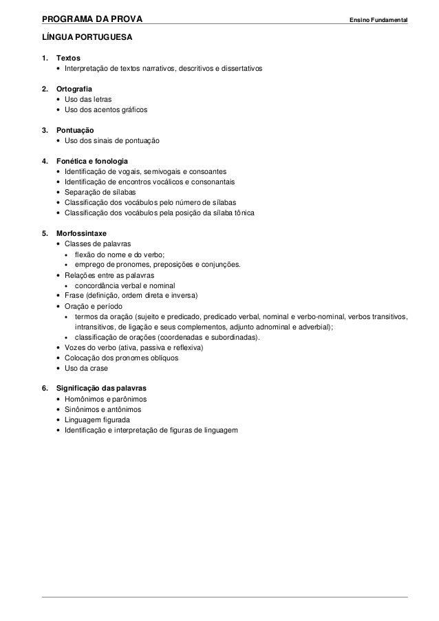 PROGRAMA DA PROVA Ensino Fundamental LÍNGUA PORTUGUESA 1. Textos • Interpretação de textos narrativos, descritivos e disse...