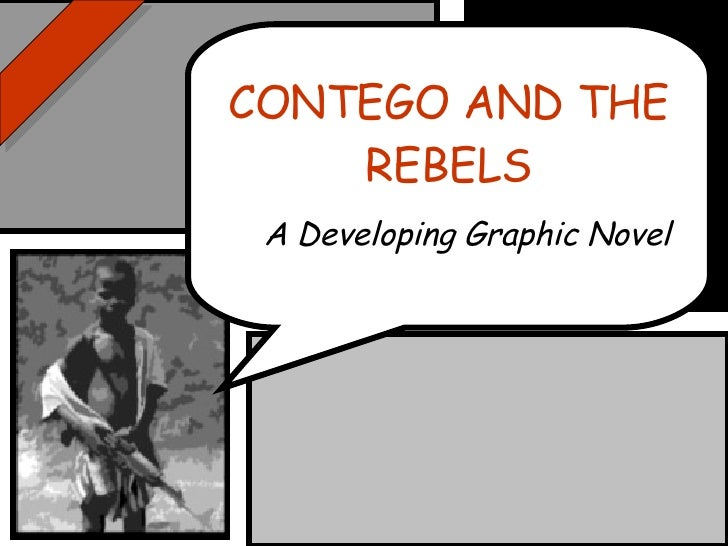 CONTEGO AND THE REBELS A Developing Graphic Novel