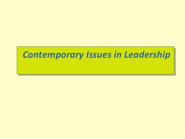 Contemporary Issues in LeadershipContemporary Issues in Leadership
