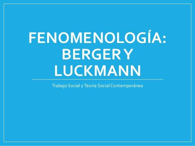 FENOMENOLOGÍA:BERGERYLUCKMANNTrabajo Social yTeoría Social Contemporánea