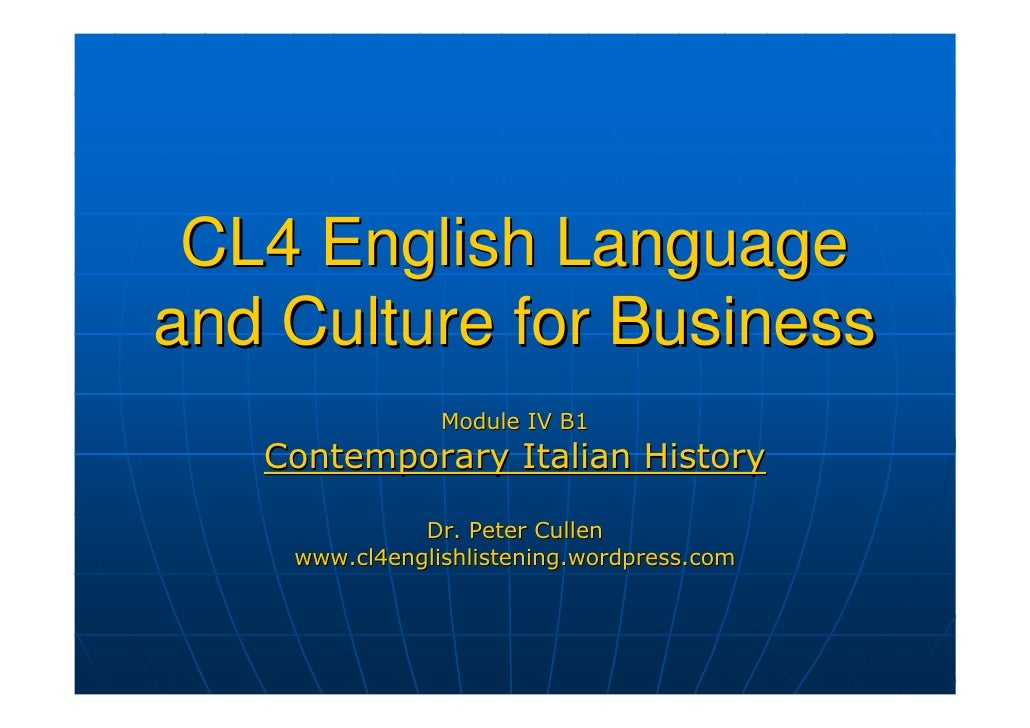 CL4 English Language and Culture for Business                 Module IV B1    Contemporary Italian History                ...