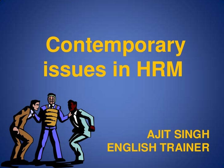 Contemporary issues in HRM<br />AJIT SINGHENGLISH TRAINER<br />