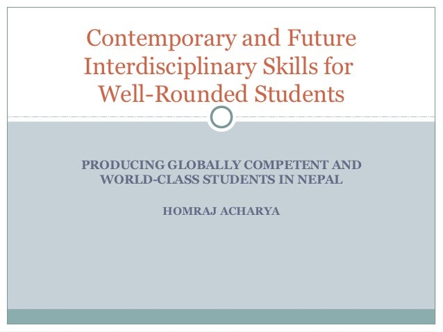 Contemporary and FutureInterdisciplinary Skills for Well-Rounded StudentsPRODUCING GLOBALLY COMPETENT AND  WORLD-CLASS STU...