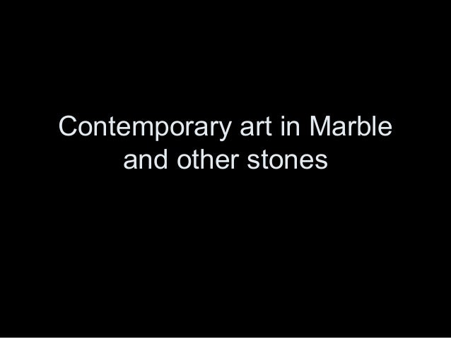 Contemporary art in marble and other stones