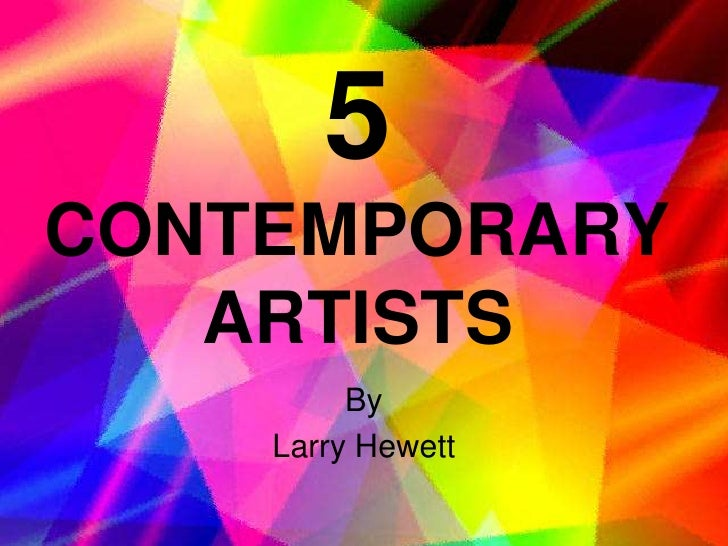 5CONTEMPORARY   ARTISTS         By    Larry Hewett