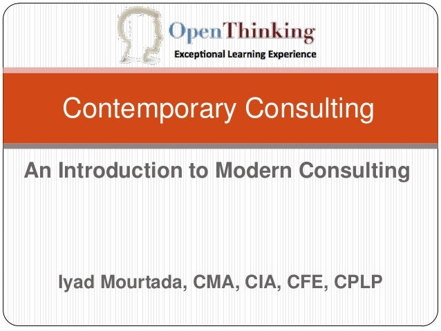 Contemporary ConsultingAn Introduction to Modern Consulting   Iyad Mourtada, CMA, CIA, CFE, CPLP