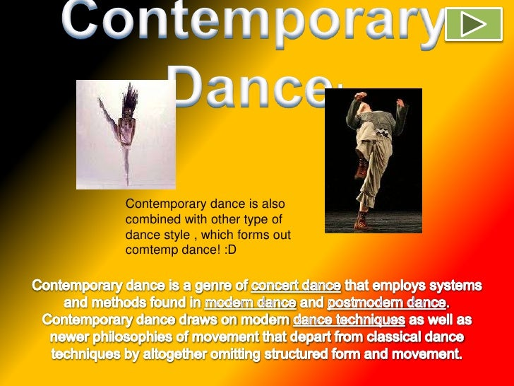 Contemporary Dance!<br />Contemporary dance is also combined with other type of dance style , which forms out comtemp danc...
