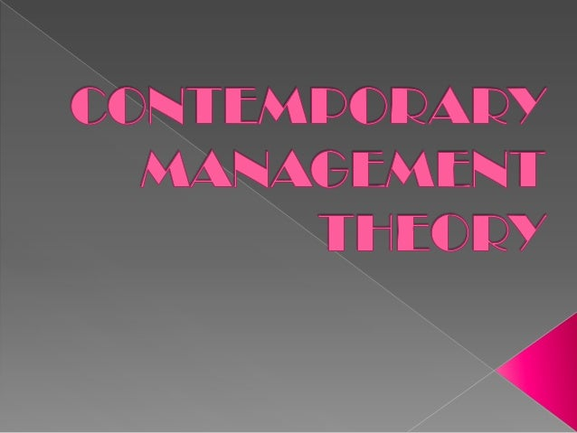theories of management and contemporary management theory What are the foundations of modern management thinking  the hawthorne  studies maslow's theory of human needs mcgregor's theory x and theory y.