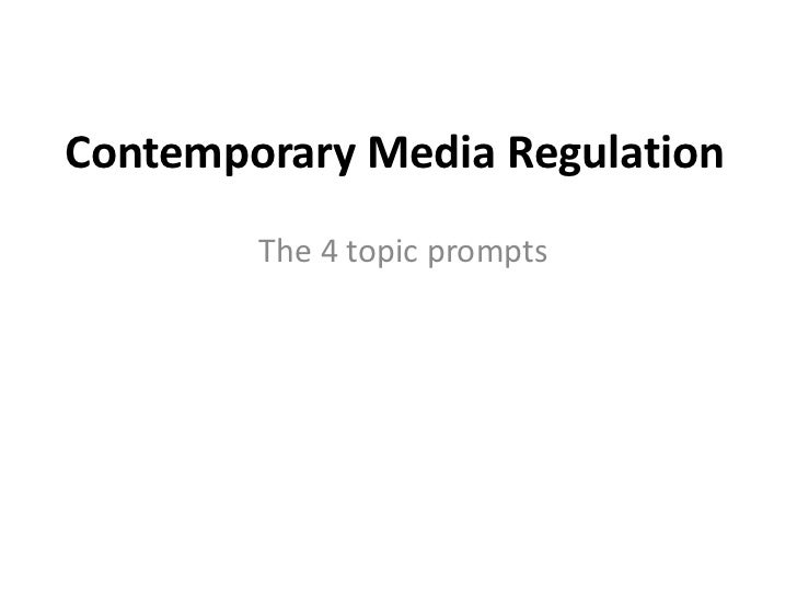 Contemporary Media Regulation<br />The 4 topic prompts<br />