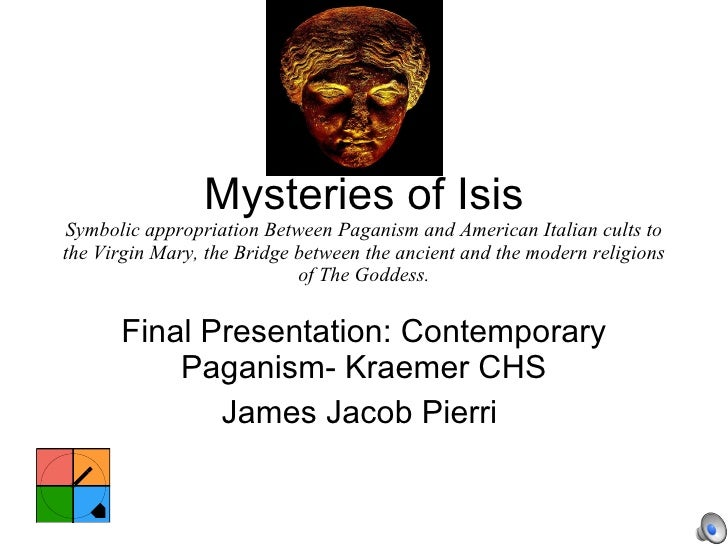 Mysteries of Isis Symbolic appropriation Between Paganism and American Italian cults to the Virgin Mary, the Bridge betwee...
