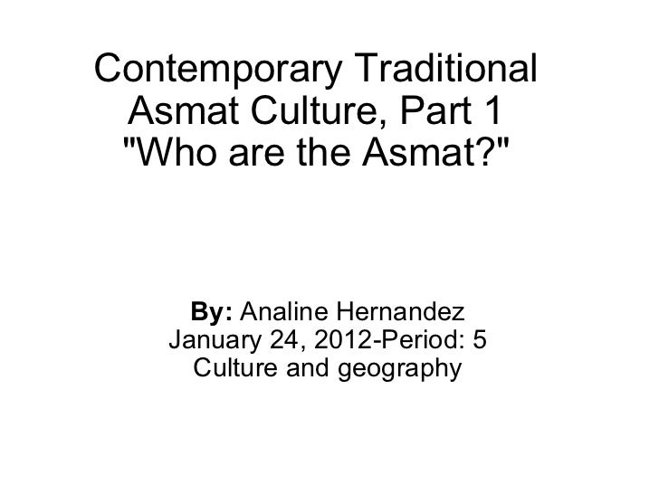"""Contemporary Traditional Asmat Culture, Part 1 """"Who are the Asmat?"""" By:  Analine Hernandez January 24, 2012-Peri..."""
