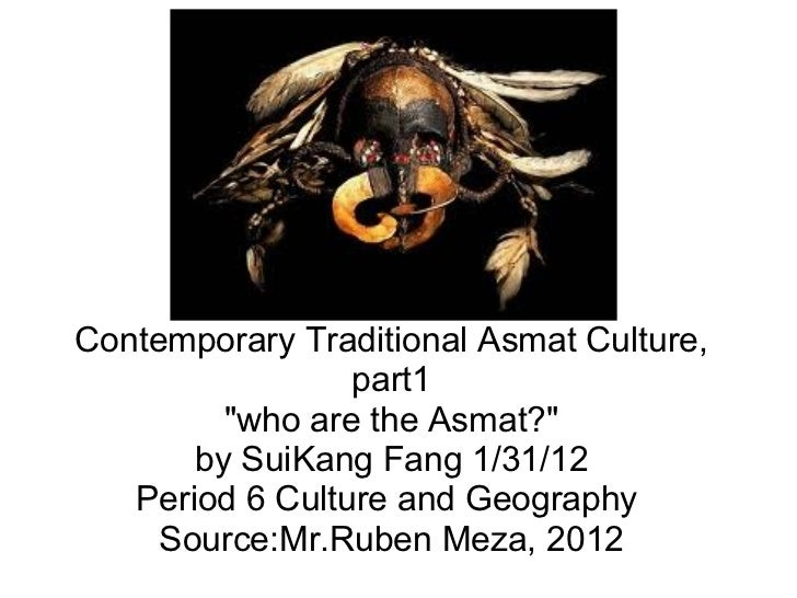 "Contemporary Traditional Asmat Culture, part1 ""who are the Asmat?"" by SuiKang Fang 1/31/12 Period 6 Culture and ..."