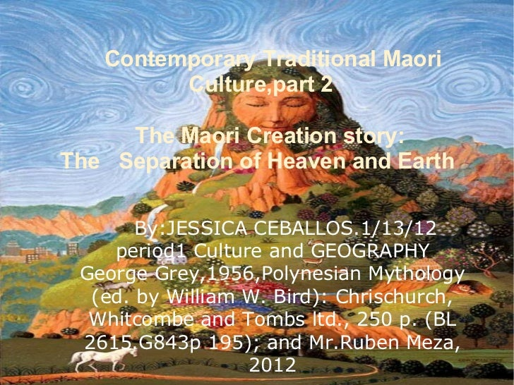 Contemporary Traditional Maori         Culture,part 2     The Maori Creation story:The Separation of Heaven and Earth     ...