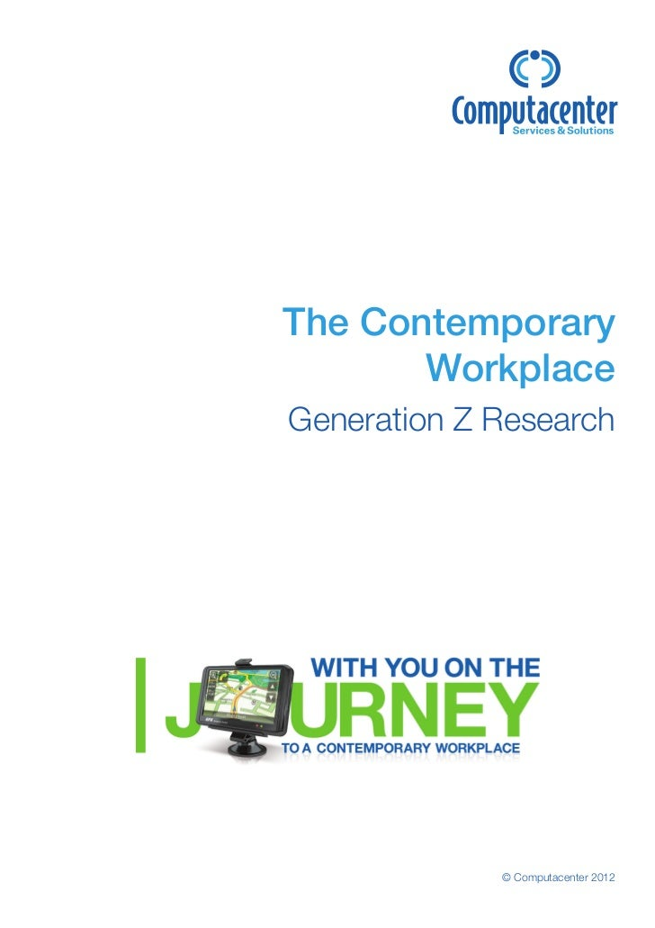 The Contemporary       WorkplaceGeneration Z Research             © Computacenter 2012
