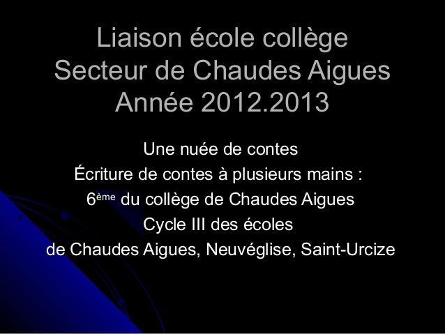 Liaison école collègeSecteur de Chaudes Aigues     Année 2012.2013             Une nuée de contes   Écriture de contes à p...