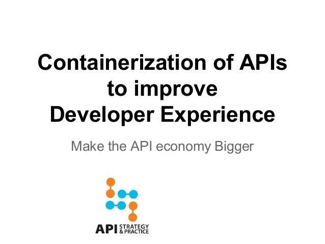 Containerization of APIs to improve Developer Experience Make the API economy Bigger