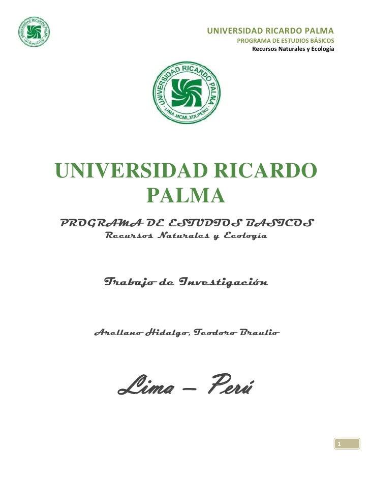 UNIVERSIDAD RICARDO PALMA<br />PROGRAMA DE ESTUDIOS BASICOS<br />Recursos Naturales y Ecología<br />Trabajo de Investigaci...