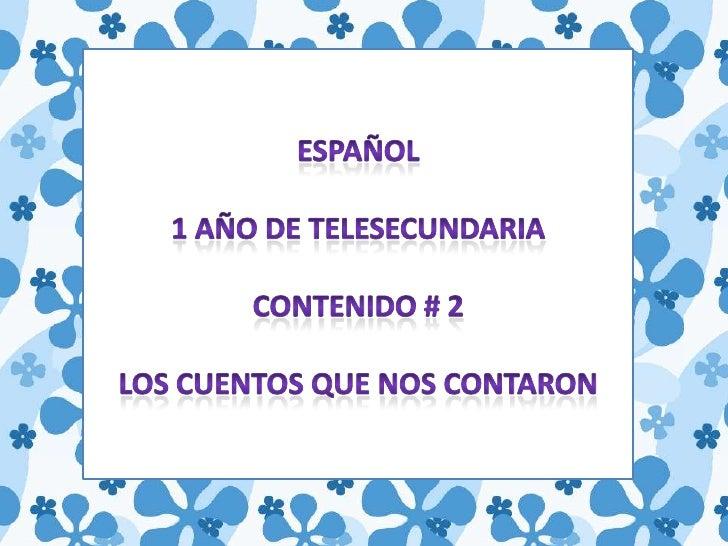 ESPAÑOL<br />1 AÑO DE TELESECUNDARIA<br />CONTENIDO # 2<br />LOS CUENTOS QUE NOS CONTARON<br />