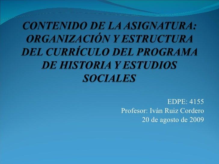 EDPE: 4155 Profesor: Iván Ruiz Cordero 20 de agosto de 2009