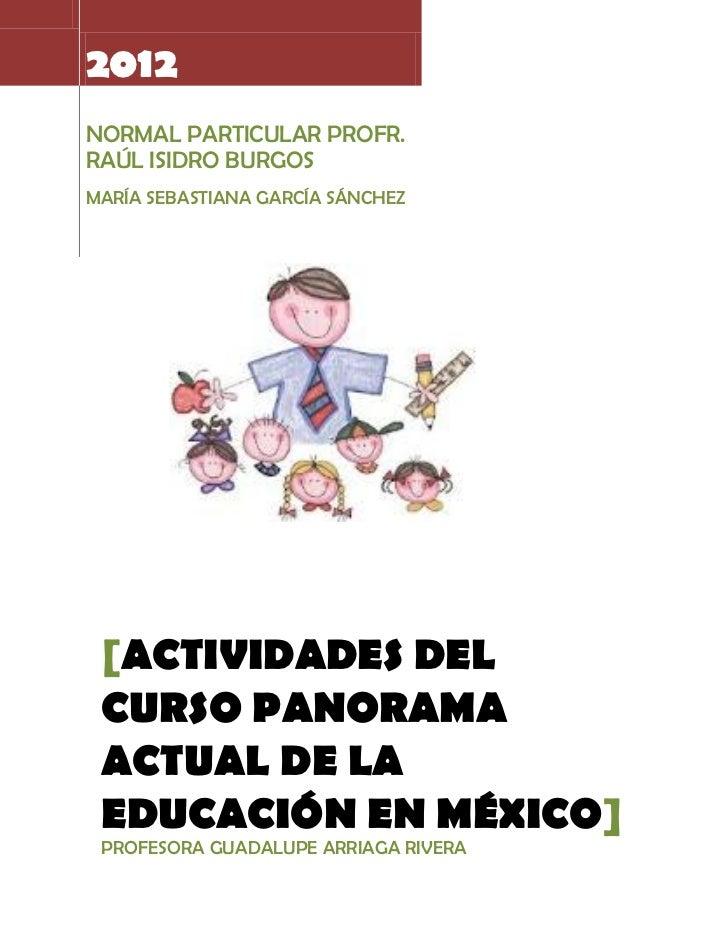 2012NORMAL PARTICULAR PROFR.RAÚL ISIDRO BURGOSMARÍA SEBASTIANA GARCÍA SÁNCHEZ [ACTIVIDADES DEL CURSO PANORAMA ACTUAL DE LA...