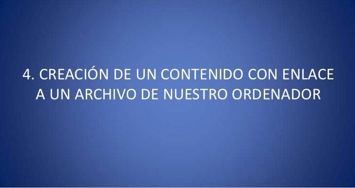 4. CREACIÓN DE UN CONTENIDO CON ENLACE A UN ARCHIVO DE NUESTRO ORDENADOR<br />