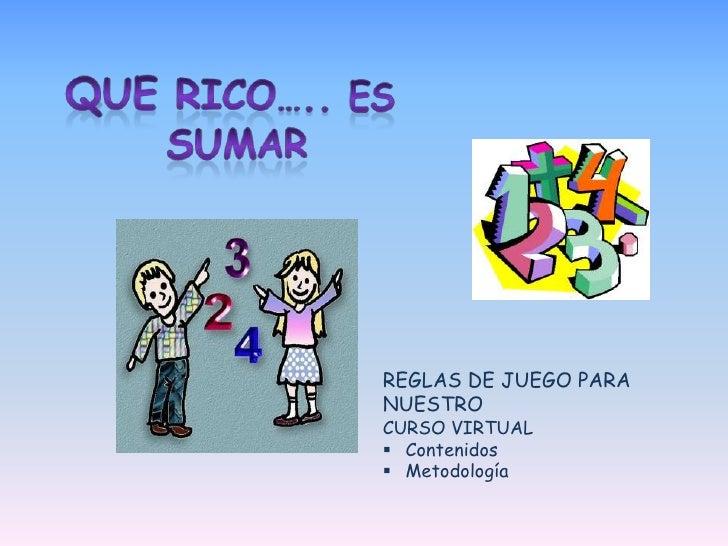 REGLAS DE JUEGO PARANUESTROCURSO VIRTUAL Contenidos Metodología