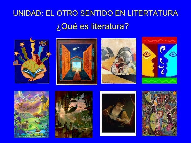 UNIDAD: EL OTRO SENTIDO EN LITERTATURA          ¿Qué es literatura?