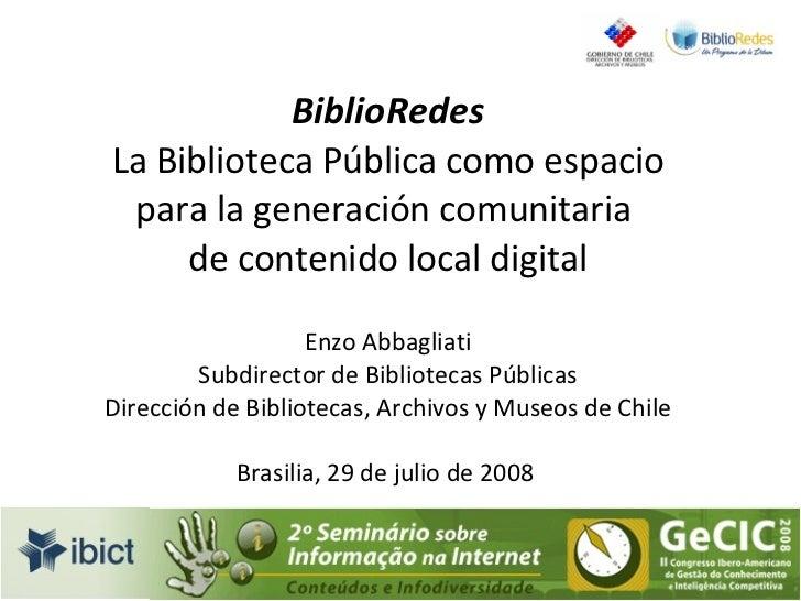 BiblioRedes La Biblioteca Pública como espacio para la generación comunitaria  de contenido local digital Enzo Abbagliati ...