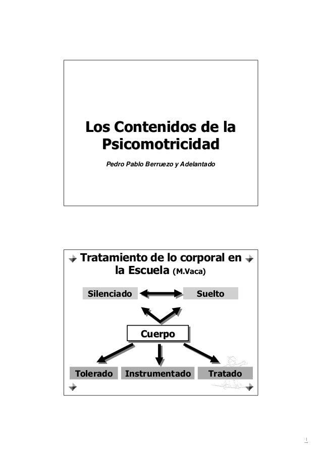111Los Contenidos de laLos Contenidos de laPsicomotricidadPsicomotricidadPedro Pablo Berruezo y AdelantadoTratamiento de l...