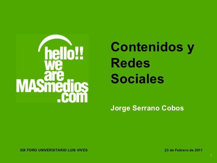 Contenidos y Redes Sociales Jorge Serrano Cobos 23 de Febrero de 2011  XIX FORO UNIVERSITARIO LUIS VIVES