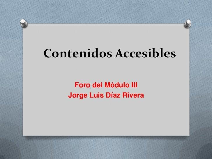 Contenidos Accesibles     Foro del Módulo III   Jorge Luis Díaz Rivera