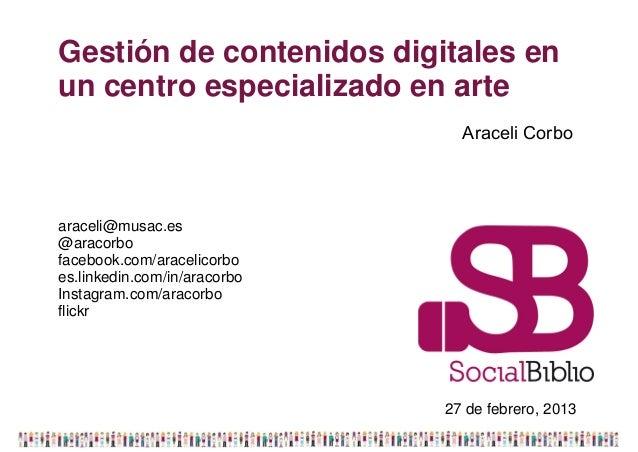 Gestión de contenidos digitales enun centro especializado en arte                                Araceli Corboaraceli@musa...
