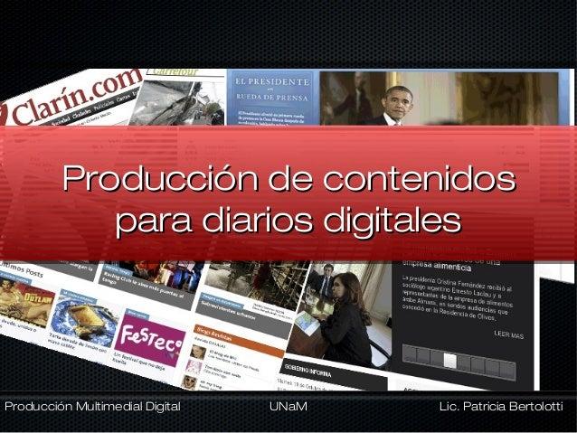 Producción de contenidos            para diarios digitalesProducción Multimedial Digital   UNaM   Lic. Patricia Bertolotti