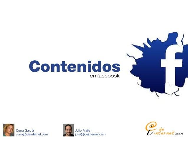 Contenidos                en facebookCurra García            Julio Frailecurra@ideinternet.com   julio@ideinternet.com