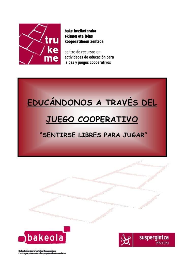 """EDUCÁNDONOS A TRAVÉS DEL     JUEGO COOPERATIVO   """"SENTIRSE LIBRES PARA JUGAR"""""""