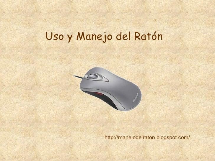 Uso y Manejo del Ratón http://manejodelraton.blogspot.com/
